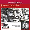 The Modern Scholar: Religions of the East: Paths to Enlightenment (       UNABRIDGED) by Stephen Prothero