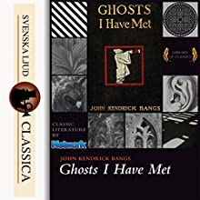 Ghosts I Have Met and Some Others Audiobook by John Kendrick Bangs Narrated by Cathy Barrat