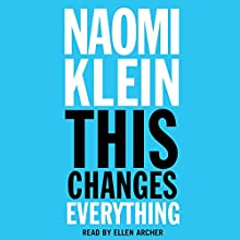 This Changes Everything: Capitalism vs. the Climate Audiobook by Naomi Klein Narrated by Ellen Archer