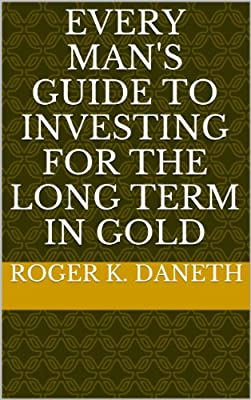 EVERY MAN'S GUIDE TO INVESTING FOR THE LONG TERM IN GOLD (English Edition) par Roger K. Daneth