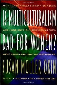 Is Multiculturalism Bad for Women? by Susan Moller Okin, Azizah Y. Al