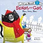 Splat the Cat: Blow, Snow, Blow   Rob Scotton