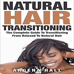 Natural Hair Transitioning: How to Transition from Relaxed to Natural Hair Audiobook