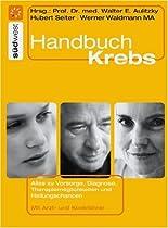 Handbuch Krebs: Alles zur Vorsorge, Diagnose, Therapiemöglichkeiten und Heilungschancen. Mit Arzt- und Klinikführer.