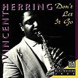 Vincent Herring Don't Let It Go