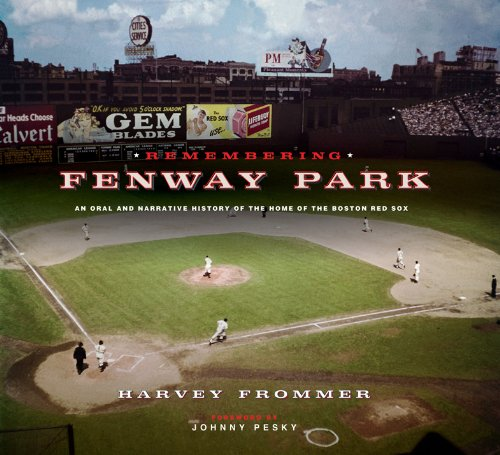 Remembering Fenway Park: An Oral and Narrative History of the Home of the Boston Red Sox by Harvey Frommer