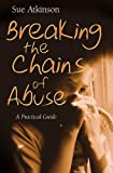 img - for Breaking the Chains of Abuse: A Practical Guide for Survivors book / textbook / text book