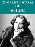img - for The Complete Oscar Wilde Collection (95 total works) Annotated book / textbook / text book