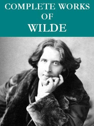 Oscar Wilde - The Complete Oscar Wilde Collection (95 total works) Annotated (English Edition)