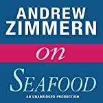 Andrew Zimmern on Seafood: Chapter 3 from 'The Bizarre Truth' | Andrew Zimmern