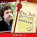 The 3rd Degree: Complete Series 1  by David Tyler Narrated by Steve Punt