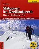 Skitouren im Dreiländereck: Die schönsten Routen von Nauders bis ins Münstertal - 94 Touren: Südtirol - Graubünden - Tirol. 94 Touren im Obervinschgau, Münstertal und Nauders