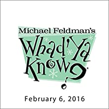 Whad'Ya Know?, Justin Peters and Eric Weiner, February 6, 2016 Radio/TV Program by Michael Feldman Narrated by Michael Feldman
