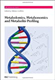 Metabolomics, Metabonomics and Metabolite Profiling (RSC Biomolecular Sciences)