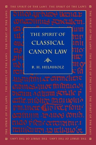 The Spirit of Classical Canon Law (The Spirit of the Laws), R. H. Helmholz