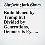 Emboldened by Trump but Divided by Generations, Democrats Eye 2020 | Alexander Burns,Jonathan Martin