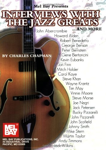 Mel Bay'S Interviews With The Jazz Greats ... And More!