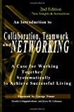Gerald A. Higginbotham Collaboration, Teamwork, and Networking: A Case for Working Together Systematically to Achieve Successful Living