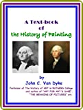 img - for A Text-book of the History of Painting, by John C. Van Dyke : (full image Illustrated) book / textbook / text book
