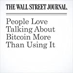 People Love Talking About Bitcoin More Than Using It | Paul Vigna