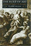 img - for The Rule of Art: Literature and Painting in the Renaissance by Clark Hulse (1990-07-02) book / textbook / text book