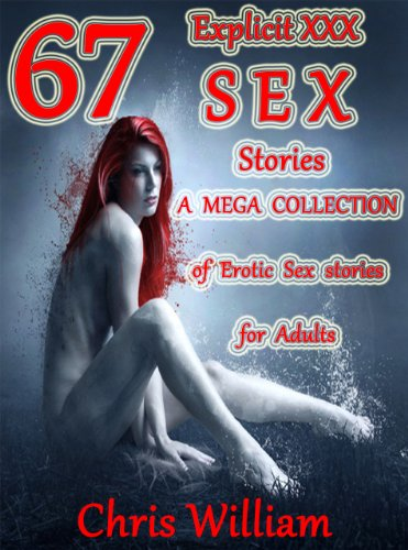 67 Explicit XXX Sex Stories A MEGA COLLECTION of Erotic Sex stories for Adults