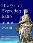 The Art of Everyday Latin: Part III (...