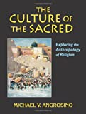 The Culture of the Sacred: Exploring the Anthropology of Religion (1577662938) by Angrosino, Michael V.