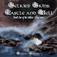 Castle and Well: Selkies' Skins, Book 1 (       UNABRIDGED) by Teresa Garcia Narrated by Illya Leonov