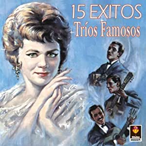 15 Exitos Trios Famosos - 15 Exitos - Amazon.com Music