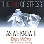 The End of Stress as We Know It | Bruce McEwen,Elizabeth Norton Lasley