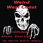 Weird West Coast: California Ghost Stories |  World Watch Media