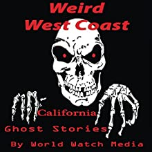 Weird West Coast: California Ghost Stories Audiobook by  World Watch Media Narrated by Mike Tanner