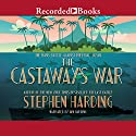 The Castaway's War: One Man's Battle Against Imperial Japan Audiobook by Stephen Harding Narrated by Ian Harding