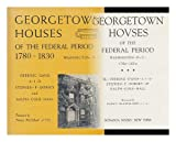 Georgetown Houses of the Federal Period : Washington D. C, 1780-1830 / by Deering Davis, A. I. D, Stephen P. Dorsey & Ralph Cole Hall; Foreword by Nancy Mcclelland, A. I. D