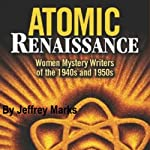Atomic Renaissance: Women Mystery Writers of the 1940s and 1950s | Jeffrey Marks