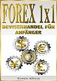 FOREX 1x1 - Devisenhandel f�r Anf�nger (Forex, Devisenhandel)