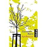 """Aprilwetter: Romanvon """"Thommie Bayer"""""""