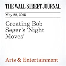 Creating Bob Seger's 'Night Moves' (       UNABRIDGED) by John Jurgensen Narrated by Ken Borgers