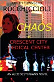 Judith Townsend Rocchiccioli Chaos at Crescent City Medical Center: An Alex Destephano Novel: 1 (Alex Destephano Novels)