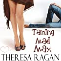 Taming Mad Max (       UNABRIDGED) by Theresa Ragan Narrated by Abby Craden