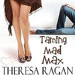 Taming Mad Max | Theresa Ragan