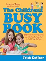 The Children's Busy Book: 365 Creative Learning Games and Activities to Keep Your 6- to 10-Year-Old Busy (Busy Books Series) (English Edition)