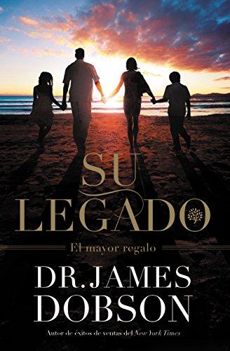 James Dr Dobson - Su Legado: El Mayor Regalo