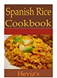 Spanish Cuisine 101. Delicious and Super Tasty Spanish Rice Cookbook. Easy Spanish Rice Recipe Guide.