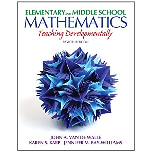 Elementary and Middle School Mathematics: Teaching Developmentally (8th Edition) (Teaching Student-Centered Mathematics Series)