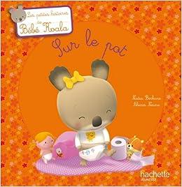 sur le pot bebe koala french edition nadia berkane alexis nesme 9782012266520. Black Bedroom Furniture Sets. Home Design Ideas
