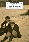 The Complete Works of Jack London (annotated)