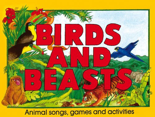 Birds and Beasts: Animal Songs, Games and Activities/Spiral (Songbooks)