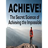ACHIEVE! : The Secret Science of Achieving the Impossible ~ John Sharpe